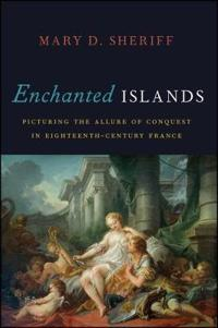 Enchanted Islands: Picturing the Allure of Conquest in Eighteenth-Century France