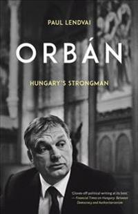 Orbán: Hungary's Strongman