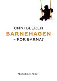 Barnehagen - for barna? - Unni Bleken   Inprintwriters.org