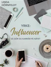 Yrke: influencer. Så gör du karriär på nätet