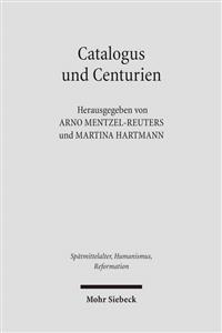 Catalogus Und Centurien: Interdisziplinare Studien Zu Matthias Flacius Und Den Magdeburger Centurien