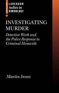 Investigating Murder: Detective Work and the Police Response to Criminal Homicide