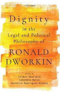 Dignity in the Legal and Political Philosophy of Ronald Dworkin