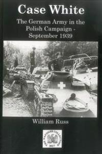 Case White: German Operations in the Polish Campaign, September 1939
