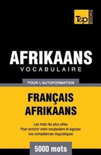 Vocabulaire Francais-Afrikaans Pour L'Autoformation - 5000 Mots
