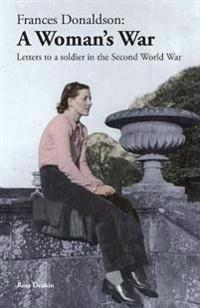 Frances Donaldson: A Woman's War: Letters to a Soldier in the Second World War