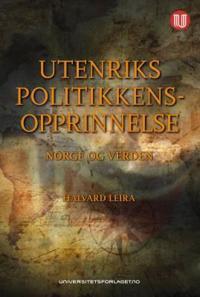 Utenrikspolitikkens opprinnelse - Halvard Leira   Ridgeroadrun.org