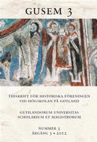 Gusem 3. Gutilandorum Universitas Scholarium et Magistrorum : tidskrift för Högskolan på Gotlands historiska förening