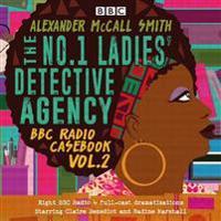 The No.1 Ladies Detective Agency: BBC Radio Casebook Vol. 2: Eight BBC Radio 4 Full-Cast Dramatisations