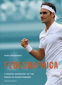 Fedegraphica: A Graphic Biography of the Genius of Roger Federer: Updated Edition