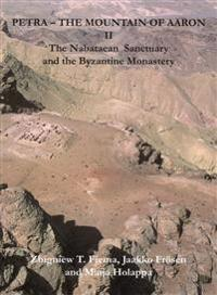 The Mountain of Aaron II. The Nabataean Sanctuary and the Byzantine Monastery