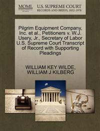 Pilgrim Equipment Company, Inc. et al., Petitioners V. W.J. Usery, JR., Secretary of Labor U.S. Supreme Court Transcript of Record with Supporting Pleadings