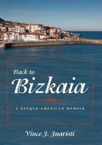 Back to Bizkaia: A Basque-American Memoir
