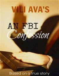 VILI AVA'S AN FBI Confession: Based on a true story