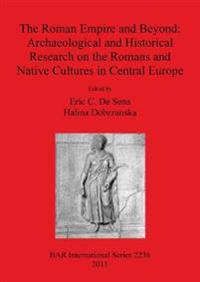 The Roman Empire and Beyond: Archaeological and Historical Research on the Romans and Native Cultures in Central Europe