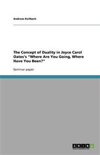 The Concept of Duality in Joyce Carol Oates's Where Are You Going, Where Have You Been?