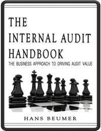 Internal Audit Handbook - The Business Approach to Driving Audit Value