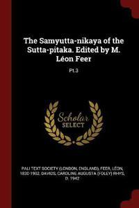 The Samyutta-nikaya of the Sutta-pitaka. Edited by M. L�on Feer: Pt.3