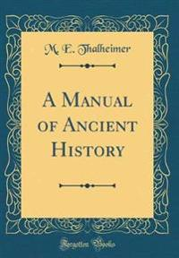 A Manual of Ancient History (Classic Reprint)
