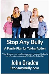 Stop Any Bully: A Family Plan for Taking Action: A Proven System to Bring Bullying to an End Fast