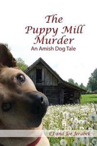 The Puppy Mill Murder: An Amish Dog Tale