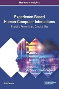 Experience-Based Human-Computer Interactions: Emerging Research and Opportunities