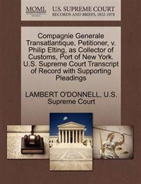 Compagnie Generale Transatlantique, Petitioner, V. Philip Elting, as Collector of Customs, Port of New York. U.S. Supreme Court Transcript of Record with Supporting Pleadings