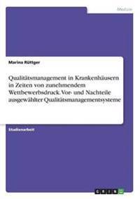 Qualitatsmanagement in Krankenhausern in Zeiten Von Zunehmendem Wettbewerbsdruck. VOR- Und Nachteile Ausgewahlter Qualitatsmanagementsysteme