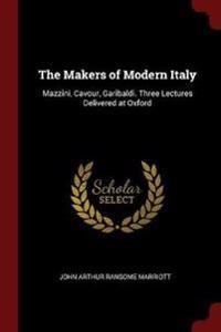 THE MAKERS OF MODERN ITALY: MAZZINI, CAV