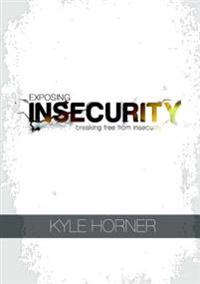 Exposing Insecurity: Breaking Free From Insecurity