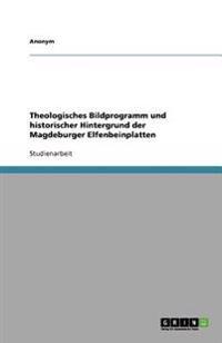 Theologisches Bildprogramm Und Historischer Hintergrund Der Magdeburger Elfenbeinplatten