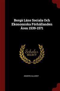 Borg� L�ns Sociala Och Ekonomiska F�rh�llanden �ren 1539-1571