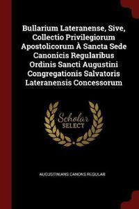 Bullarium Lateranense, Sive, Collectio Privilegiorum Apostolicorum a Sancta Sede Canonicis Regularibus Ordinis Sancti Augustini Congregationis Salvatoris Lateranensis Concessorum