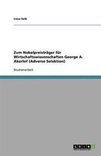 Zum Nobelpreistrager Fur Wirtschaftswissenschaften George A. Akerlof (Adverse Selektion)