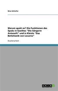 """Warum Spukt Es? Die Funktionen Des Spuks in Goethes """"Die Sangerin Antonelli"""" Und in Kleists """"Das Bettelweib Von Locarno"""""""