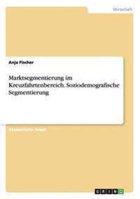 Marktsegmentierung Im Kreuzfahrtenbereich. Soziodemografische Segmentierung