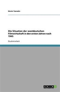 Die Situation Der Westdeutschen Filmwirtschaft in Den Ersten Jahren Nach 1945