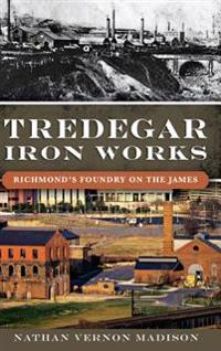 Tredegar Iron Works: Richmond's Foundry on the James