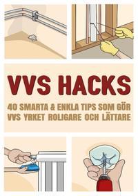 VVS Hacks : 40 Smarta & enkla tips som gör VVS yrket roligare och lättare.