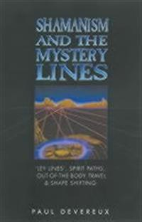Shamanism and the mystery lines - ley lines, spirit paths, out-of-the-body