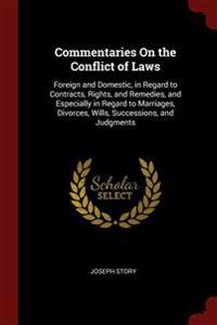 Commentaries On the Conflict of Laws: Foreign and Domestic, in Regard to Contracts, Rights, and Remedies, and Especially in Regard to Marriages, Divor