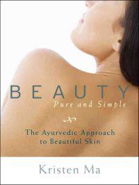 Beauty Pure and Simple: The Ayurvedic Approach to Beautiful Skin