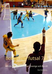 Boken om futsal 7.1: Allt du vill veta om futsal i Sverige och lite till