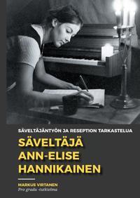Säveltäjä Ann-Elise Hannikainen: Säveltäjäntyön ja reseption tarkastelua