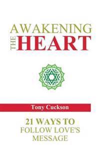 Awakening the Heart: 21 Ways to Follow Love's Message
