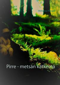Pirre - metsän kätkemä: ... tarina jatkuu vielä...