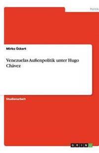 Venezuelas Auenpolitik Unter Hugo Chavez