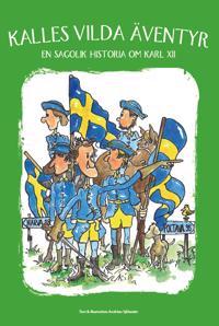 Kalles vilda äventyr : en sagolik historia om Karl XII