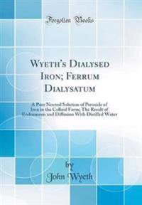 Wyeth's Dialysed Iron; Ferrum Dialysatum