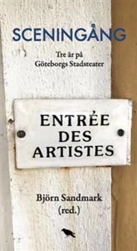 Sceningång : Tre år på Göteborgs Stadsteater -  pdf epub